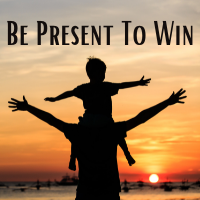 Be Present To Win