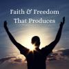 Faith & Freedom That Produces